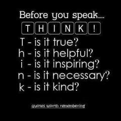 Before you speak THINK.
